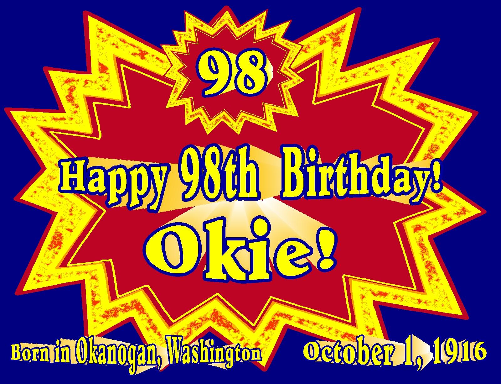 Happy 98th Birthday, Okie! Happy, happy birthday! | 98 ...